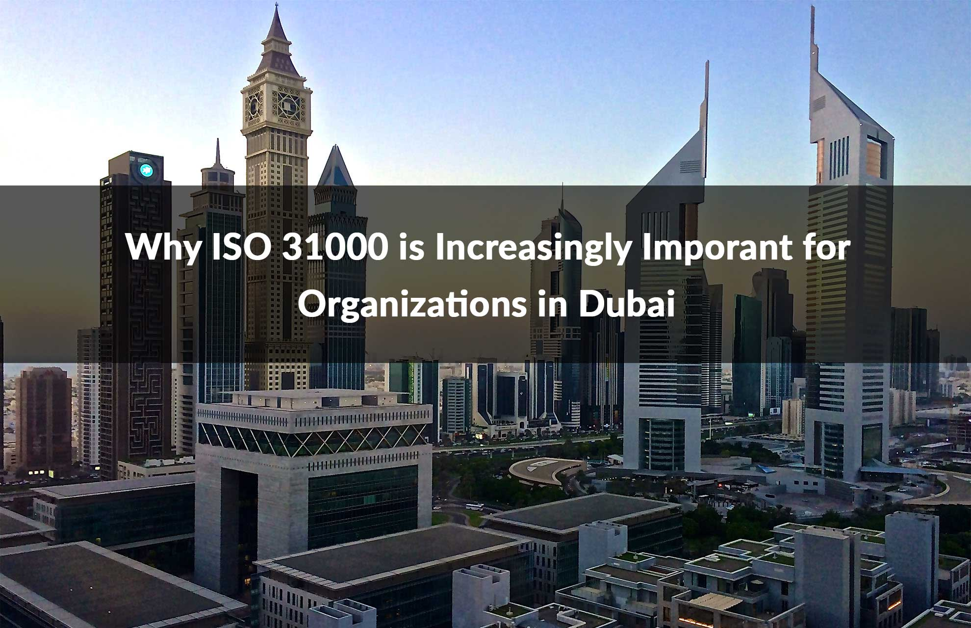 Why ISO 31000 is Increasingly Important for Organizations in Dubai