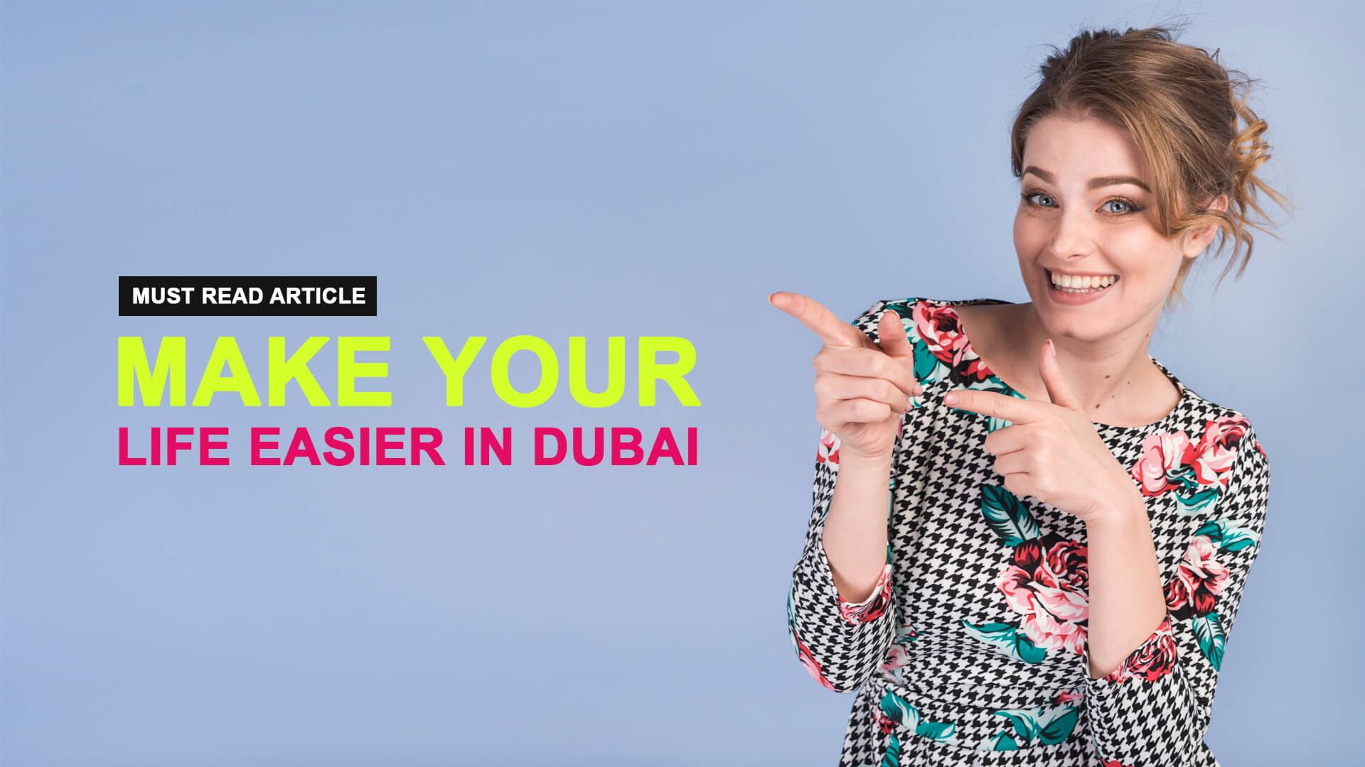 Make Your Life Easier in Dubai