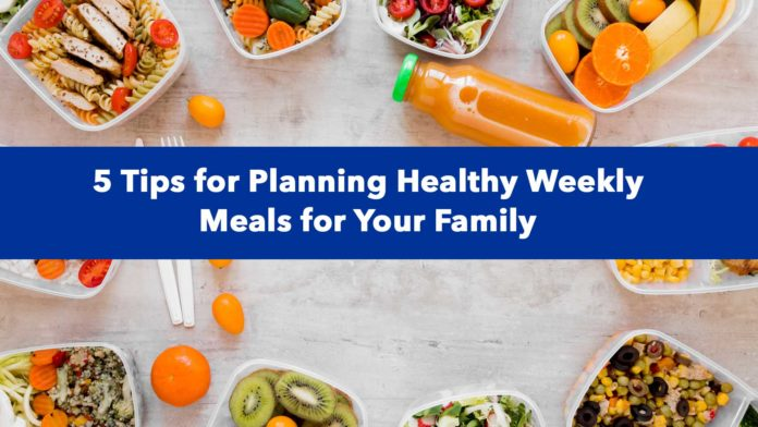 5 Tips for Planning Healthy Weekly Meals for Your Family